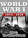 WWI The War To End All Wars - Part 1: The Valley of Death