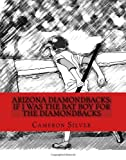 img - for Arizona Diamondbacks: If I was the Bat Boy for the Diamondbacks book / textbook / text book
