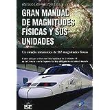 Gran manual de magnitudes físicas y sus unidades.: Un estudio sistemático de 565 magnitudes físicas.