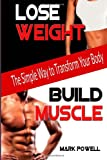 Lose Weight  Build Muscle: The Simple Way to Transform Your Body