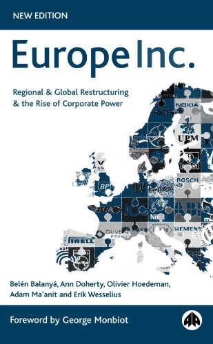 Europe Inc.: Regional &amp; Global Restructuring and the Rise of Corporate Power: Regional and Global Restructuring and the Rise of Corporate Power