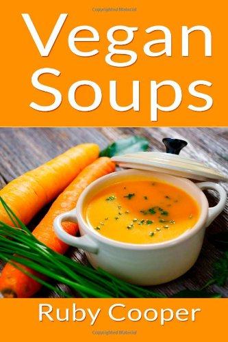 Vegan Soups (Cookbooks) (Volume 4) by Ruby Cooper