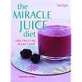 Miracle Juice Diet: Lose 3kg (7lbs) in Just 7 Days! ~ Amanda Cross
