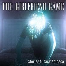 The Girlfriend Game (       UNABRIDGED) by Nick Antosca Narrated by Scott Brick, Kirby Heyborne, R.C. Bray, Jeffrey Kafer, Emily Woo Zeller, Vikas Adam, Eric Martin, Nick Antosca, Rachel Fulginiti