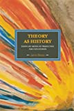 Theory As History: Essays on Modes of Production and Exploitation (Historical Materialism)