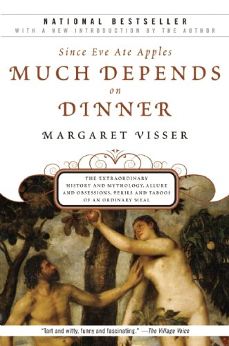 Much Depends on Dinner: The Extraordinary History and Mythology, Allure and Obsessions, Perils and Taboos of an Ordinary Meal, Margaret Visser
