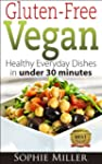 Gluten-Free Vegan: Healthy everyday r...