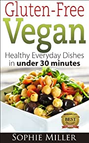 Gluten-Free Vegan: Healthy everyday recipes in under 30 minutes