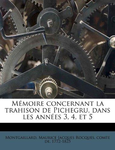 Mémoire concernant la trahison de Pichegru, dans les années 3, 4, et 5