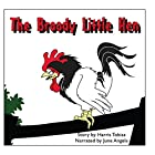 The Broody Little Hen: A Children's Fable Hörbuch von Harris Tobias Gesprochen von: June Angela