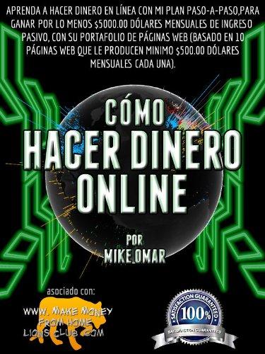 COMO GANAR DINERO ONLINE: Aprenda a hacer dinero en línea con mi plan paso-a-paso, para ganar por lo menos $5000.00 dólares mensuales de ingreso pasivo, ... FROM HOME LIONS CLUB) (Spanish Edition)