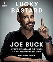Lucky Bastard: My Life, My Dad, and the Things I'm Not Allowed to Say on TV