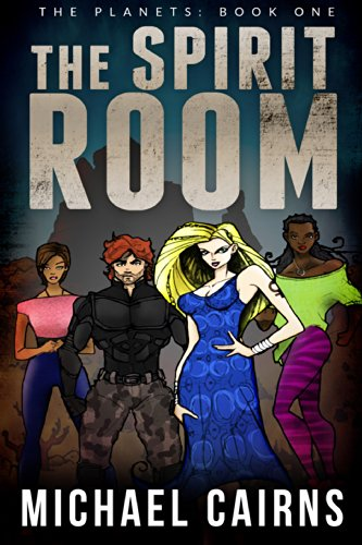 'The Avengers meets Magician, The Planets Series is superhero conflict on a global scale…' Michael Cairns's The Spirit Room – Was: $4.99, Now Just 99 Cents!