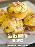 Savory Muffin Recipes: 50 Irresistible Savory Muffins (Recipe top 50s Book 46)