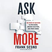 Ask More: The Power of Questions to Open Doors, Uncover Solutions, and Spark Change | [Frank Sesno, Wolf Blitzer - foreword]