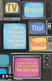 img - for TV Shows That Teach: 100 TV Moments to Get Teenagers Talking (Videos That Teach) book / textbook / text book