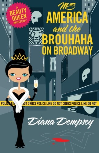 Ms America and the Brouhaha on Broadway (Beauty Queen Mysteries) (Volume 5)