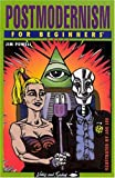 Postmodernism for Beginners (A Writers & Readers Beginners Documentary Comic Book)