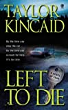 img - for Left To Die by Kincaid, Taylor (August 5, 2003) Mass Market Paperback book / textbook / text book
