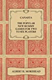 Canasta - The Popular New Rummy Games For Two To Six Players - How To Play The Complete Official Rules And Full Instructions On How To Play Well And Win (1446518256) by Morehead, Albert H.