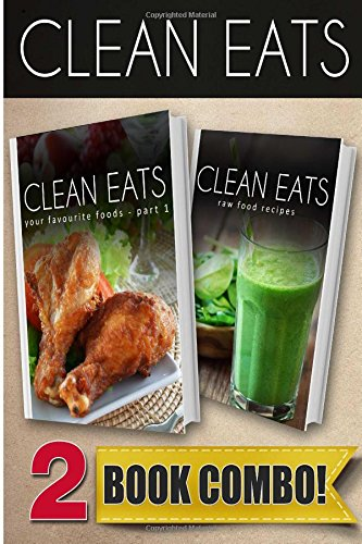 Your Favorite Foods - Part 1 and Raw Food Recipes: 2 Book Combo (Clean Eats) by Samantha Evans