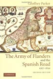 The Army of Flanders and the Spanish Road, 1567-1659: The Logistics of Spanish Victory and Defeat in the Low Countries' Wars (Cambridge Studies in Early Modern History) (0521543924) by Geoffrey Parker