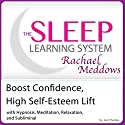 Boost Confidence, High Self-Esteem Lift: Hypnosis, Meditation and Subliminal - The Sleep Learning System Featuring Rachael Meddows Audiobook by Joel Thielke Narrated by Rachael Meddows