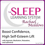 Boost Confidence, High Self-Esteem Lift: Hypnosis, Meditation and Subliminal - The Sleep Learning System Featuring Rachael Meddows | Joel Thielke