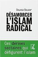 Désamorcer l'islam radical : Ces dérives sectaires qui défigurent l'islam