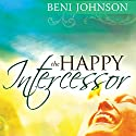 The Happy Intercessor Audiobook by Beni Johnson Narrated by Ruby Rivers