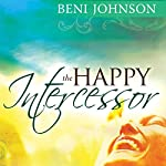 The Happy Intercessor | Beni Johnson