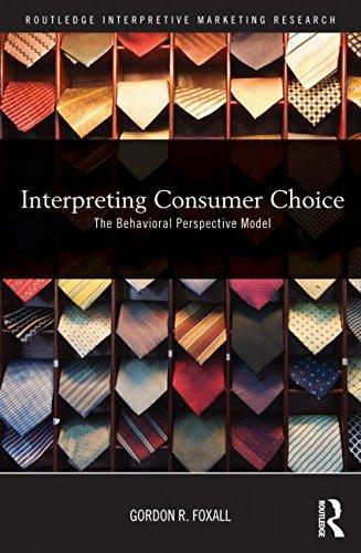 Elección del consumidor interpretación: El modelo de perspectiva conductual (Routledge interpretativo Marketing Research)