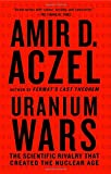 Uranium Wars: The Scientific Rivalry that Created the Nuclear Age (Macsci) (0230103359) by Aczel, Amir D.