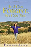 If I Can Forgive, So Can You: My Autobiography of How I Overcame My Past and Healed My Life (1401908888) by Linn, Denise