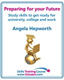 Preparing for your Future: Study skills to get ready for university, college and work. Choose your course, study skills, action planning, time management, write a CV, employability and career advice.
