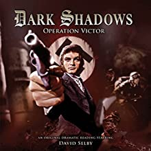 Dark Shadows - Operation Victor Audiobook by Jonathan Morris Narrated by David Selby, Terry Molloy