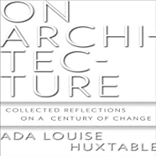 On Architecture: Collected Reflections on a Century of Change Audiobook by Ada Louise Huxtable Narrated by T. David Rutherford