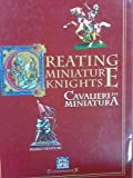 img - for CREATING MINIATURE KNIGHTS - CAVALIERI IN MINIATURA by Peter Greenhill and Mario Venturi (2005-08-02) book / textbook / text book