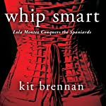Whip Smart Lola Montez Conquers the Spaniards | Kit Brennan