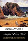 img - for Sir Henry Wotton: a biographical sketch book / textbook / text book