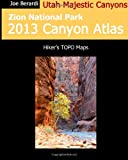 Joe Berardi Zion National Park 2013 Canyon Atlas: Utah Majestic Canyons