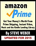 img - for Amazon Prime: Get Your Money's Worth from Prime Shipping, Instant Video, Music, and the Kindle Lending Library book / textbook / text book