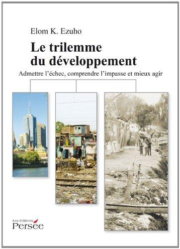Le trilemme du développement - Admettre l'échec, comprendre l'impasse et mieux agir