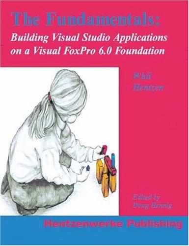 The Fundamentals: Building Visual Studio Applications on Visual FoxPro 6.0 Foundation