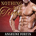 Nothing but Time (       UNABRIDGED) by Angeline Fortin Narrated by Antony Ferguson