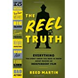 The Reel Truth: Everything You Didn't Know You Need to Know About Making an Independent Film ~ Reed Martin