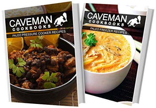 Paleo Pressure Cooker Recipes And Paleo Freezer Recipes: 2 Book Combo (Caveman Cookbooks) front-146507