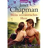 """Mein verr�terisches Herz: Romanvon """"Janet Chapman"""""""
