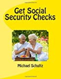 img - for Get Social Security Checks: Everything You Need to File for Social Security Retirement, Disability, Medicare and Supplemental Security Income (SSI) ... the Most Money Due You as Fast as Possible book / textbook / text book
