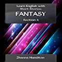Learn English with Short Stories: Fantasy - Section 4 (Inspired By English) (       UNABRIDGED) by Zhanna Hamilton Narrated by Blake Waterford